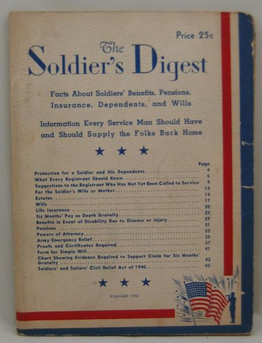 The soldier's digest: Facts about soldiers' benefits, pensions, insurance, dependents, and wills; information every service man should have and should supply to the folks back home