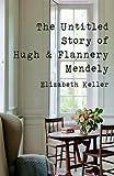 The Untitled Story of Hugh and Flannery Mendely, Elizabeth Keller, 1470098822