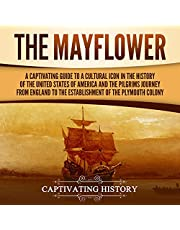 The Mayflower: A Captivating Guide to a Cultural Icon in the History of the United States of America and the Pilgrims' Journey from England to the Establishment of Plymouth Colony