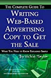 The Complete Guide to Writing Web-Based Advertising Copy to Get the Sale, Vickie Taylor, 1601382324