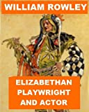 William Rowley - Elizabethan Playwright And Actor
