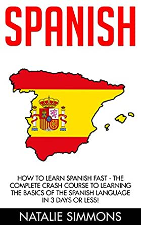 Spanish: Learn Spanish: A Guide to Learning the Basics of ...