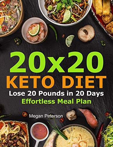 20x20 Keto Diet : Lose 20 Pounds in 20 Days Effortless Meal Plan (keto cookbook for beginners 1) by [Peterson, Megan] best keto cookbooks