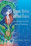 Women, Writing, and Soul-Making, Peggy Tabor Millin, 0982371101