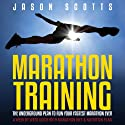 Marathon Training: The Underground Plan to Run Your Fastest Marathon Ever: A Week by Week Guide with Marathon Diet & Nutrition Plan Audiobook by Scotts Jason Narrated by Chris Brinkley