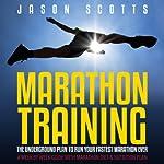 Marathon Training: The Underground Plan to Run Your Fastest Marathon Ever : A Week by Week Guide with Marathon Diet & Nutrition Plan   Scotts Jason