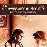El amor sabe a chocolate [Love Tastes Like Chocolate] | Nieves Garcia Bautista