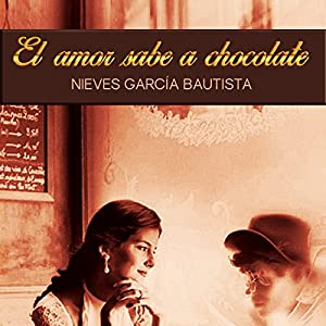 El amor sabe a chocolate [Love Tastes Like Chocolate] Audiobook
