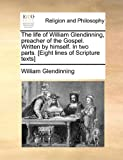 The Life of William Glendinning, Preacher of the Gospel Written by Himself in Two Parts [Eight Lines of Scripture Texts], William Glendinning, 1170896642