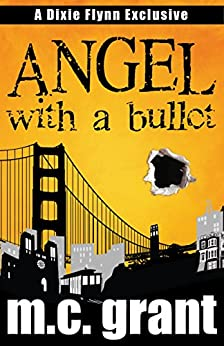 Angel With A Bullet (Dixie Flynn Mystery Series Book 1) by [Grant, M.C.]