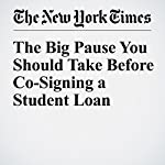 The Big Pause You Should Take Before Co-Signing a Student Loan | Ron Lieber