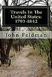 Travels in the United States: 1793-1842, John Feldman, 1495461904