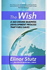 The Wish: A 360 Degree Business Development Process That Fuels Sales Paperback