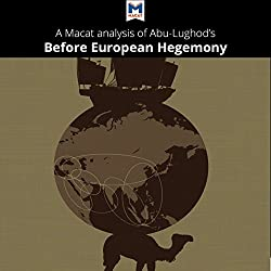 A Macat Analysis of Janet L. Abu-Lughod's Before European Hegemony: The World-System A.D. 1250-1350