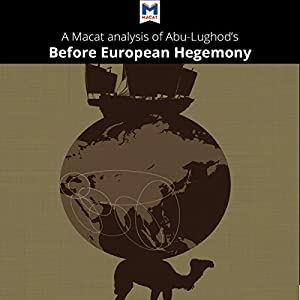 A Macat Analysis of Janet L. Abu-Lughod's Before European Hegemony: The World-System A.D. 1250-1350 Audiobook