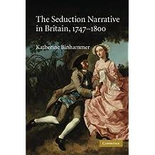 The Seduction Narrative in Britain, 1747-1800 by Katherine Binhammer (2012-11-29)