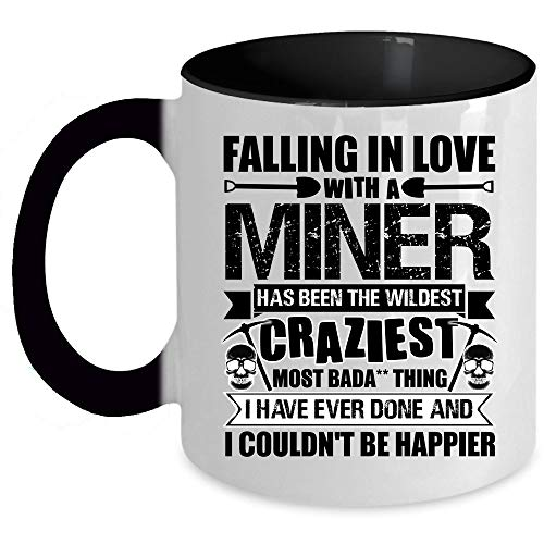 I Have Ever Done And I Couldn't Be Happier Coffee Mug, Falling In Love With A Miner Has Been The Wildest Craziest Accent Mug, Unique Gift Idea for Women (Accent Mug - Black) for $<!--$19.99-->