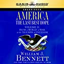 America: The Last Best Hope Volume 2: From a World at War to the Triumph of Freedom Audiobook by William J. Bennett Narrated by Jon Gauger