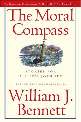 Book cover from The Moral Compass: Stories for a Lifes Journey by William J. Bennett