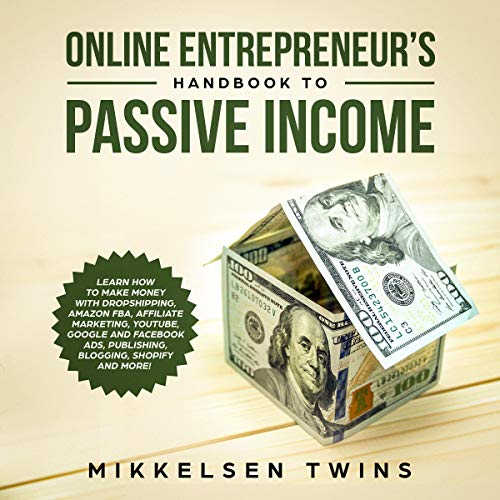 Online Entrepreneur's Handbook to Passive Income: Learn How to Make Money with Dropshipping, Amazon FBA, Affiliate Marketing, YouTube, Google and Facebook Ads, Publishing, Blogging, Shopify and More! (Passive Income Bundle, Book 1)