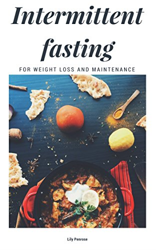 Intermittent Fasting For Weight Loss And Maintenance: Instructions, Lifestyle, Exercise, Myths, How-tos, Tips, Pros and Cons
