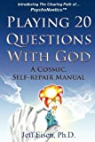 img - for Playing 20 Questions With God: Introducing the Clearing Path of PsychoNoetics - A Cosmic Self-Repair Manual book / textbook / text book