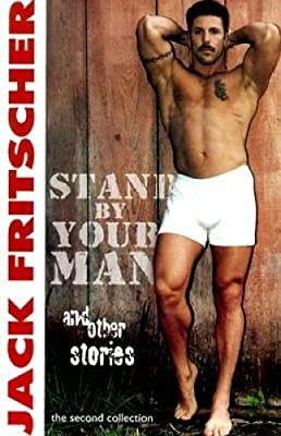 Stand by Your Man and Other Gay Canon Stories of Gay History, Queer Culture, Leather, Bearotica, and Gay Studies (Volume 2)