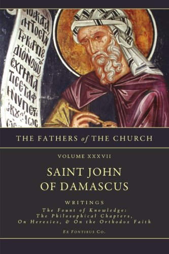 Read Online Writings: The Fount of Knowledge- The Philosophical Chapters, on Heresies, the Orthodox Faith (The Fathers of the Church, Vol. 37) pdf epub