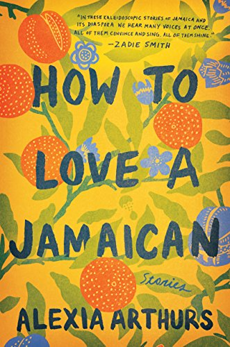 How to Love a Jamaican: Stories by [Arthurs, Alexia]