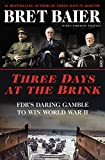 Three Days at the Brink: FDR's Daring Gamble to Win World War II (Three Days Series)