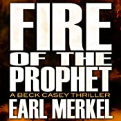 Fire of the Prophet: A Beck Casey Thriller, Book 2 | Earl Merkel