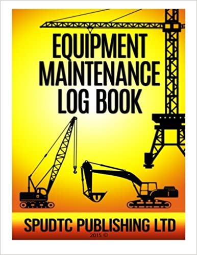 Equipment Maintenance Log Book: Spudtc Publishing Ltd: 9781511683463