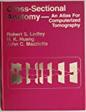 Cross Sectional Anatomy : An Atlas for Computerized Tomography, Ledley, Robert S., 0683049208