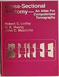 Cross Sectional Anatomy : An Atlas for Computerized Tomography, Ledley, Robert S., 0683049208