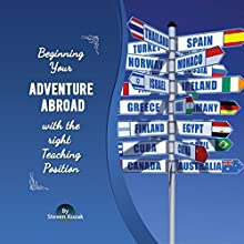 Beginning Your Adventure Abroad with the Right Teaching Position: The Perfect Guide for Ideal Teacher Job Audiobook by Steven Kozak Narrated by Roger Anderson