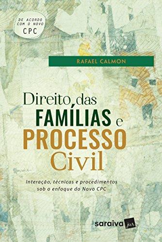Direito das Famílias e Processo Civil. Interação, Técnicas e Procedimentos Sob o Enfoque no NCPC