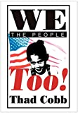 We the People Too!, Thad Cobb, 0595658989