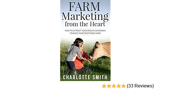 Farm Marketing From The Heart: How To Attract Your Dream Customers And  Build Your Profitable Farm., Charlotte Turner Smith   Amazon.com