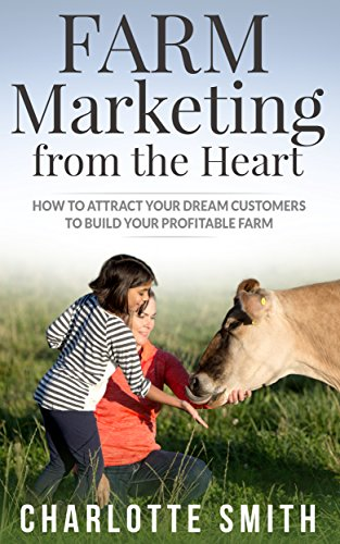 Farm Marketing from the Heart: How to attract your dream customers and build your profitable farm. by [Smith, Charlotte Turner ]