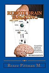 Remote Brain Targeting: A Compilation Of Historical Data And Information From Various Sources (Mind Control Technology book series)