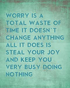 Worry Is A Total Waste Of Time It Doesn't Change Anything, premium art print