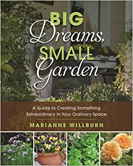 Book Big Dreams, Small Garden: A Guide to Creating Something Extraordinary in Your Ordinary Space