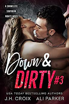 Down and Dirty #3: A Bad Boy Romantic Suspense (Shameless Southern Nights) by [Croix, J.H., Parker, Ali]