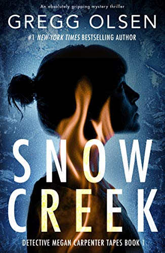 Snow Creek: An absolutely gripping mystery thriller (Detective Megan Carpenter Tapes Book 1)