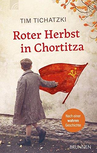 Roter Herbst in Chortitza: Nach einer wahren Geschichte