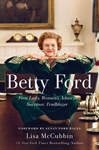 Betty Ford: First Lady, Women's Advocate, Survivor, Trailblazer by [McCubbin, Lisa]