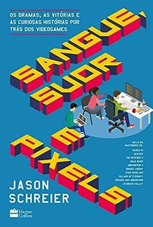 Livro Sangue Suor e Pixels (Jason Schreier)