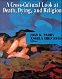A Cross Cultural Look at Death, Dying and Religion (Custom Publication), Parry and Parry, Joan, 0534147585