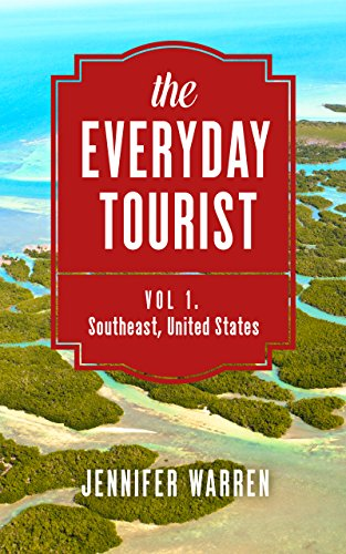 Book: the Everyday Tourist - Vol. 1 - Southeast, United States by Jennifer Warren