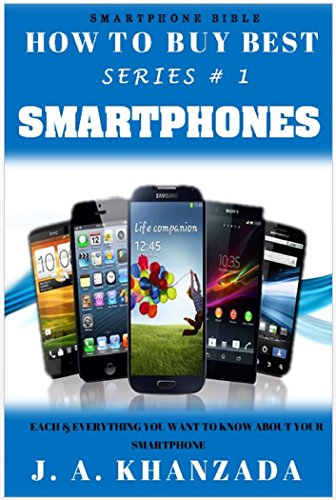 Smartphones: Each & Everything You Want To Know About Your Smartphone (How To Buy Best # 1) Epub